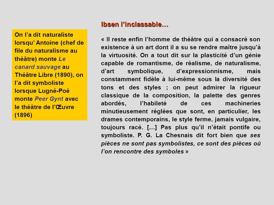 Ibsen linclassable… « Il reste enfin lhomme de théâtre qui a consacré son existence à un art dont il a su se rendre maître jusquà la virtuosité. On a