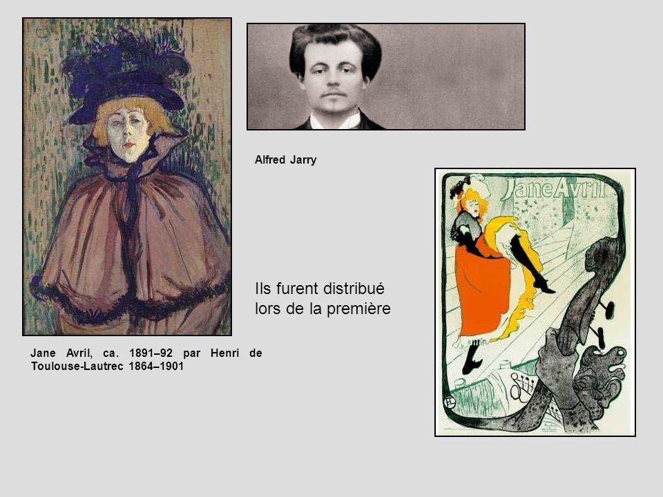 Jane Avril, ca. 1891–92 par Henri de Toulouse-Lautrec 1864–1901 Alfred Jarry Ils furent distribué lors de la première