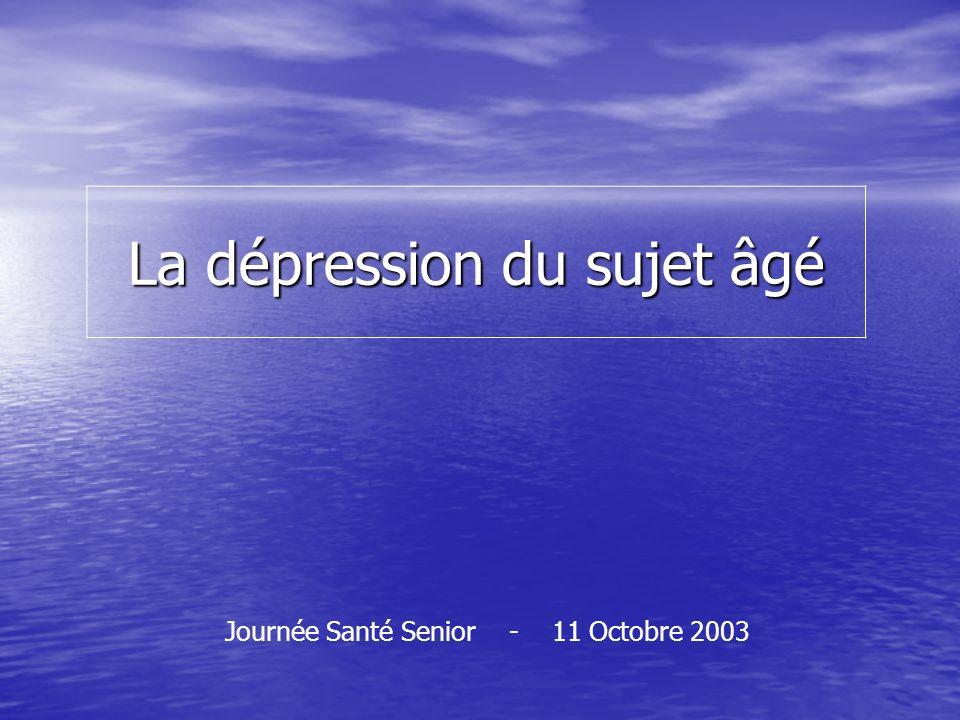 La dépression du sujet âgé Journée Santé Senior - 11 Octobre 2003