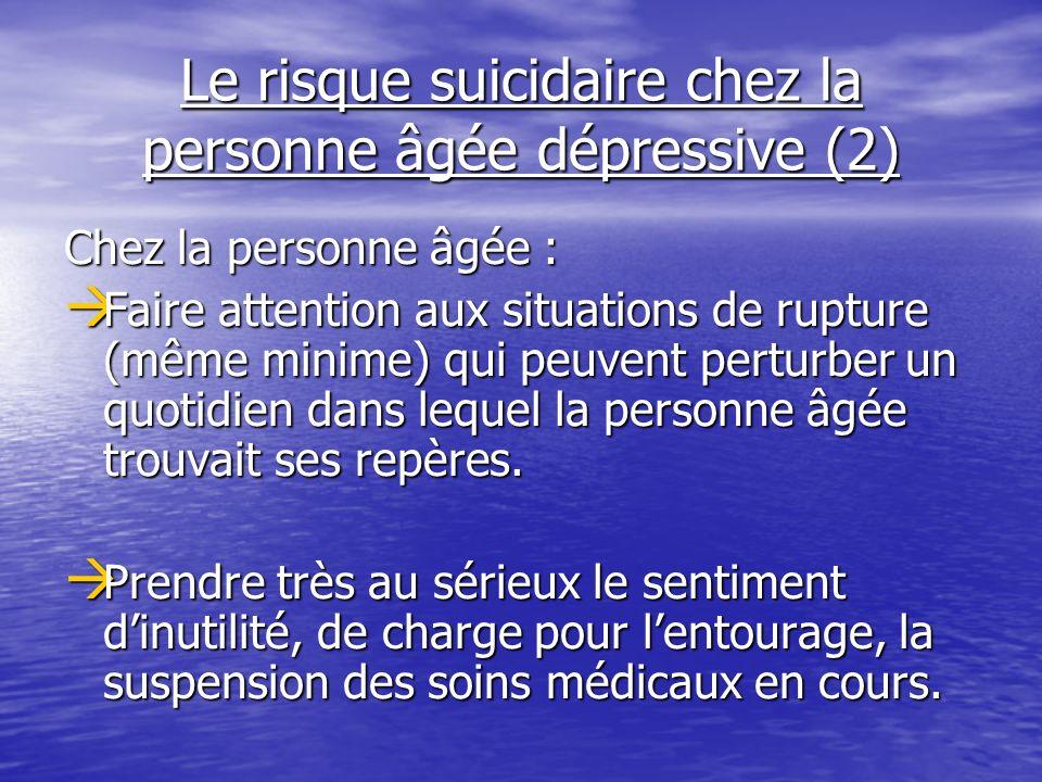 Le risque suicidaire chez la personne âgée dépressive (2) Chez la personne âgée : Faire attention aux situations de rupture (même minime) qui peuvent