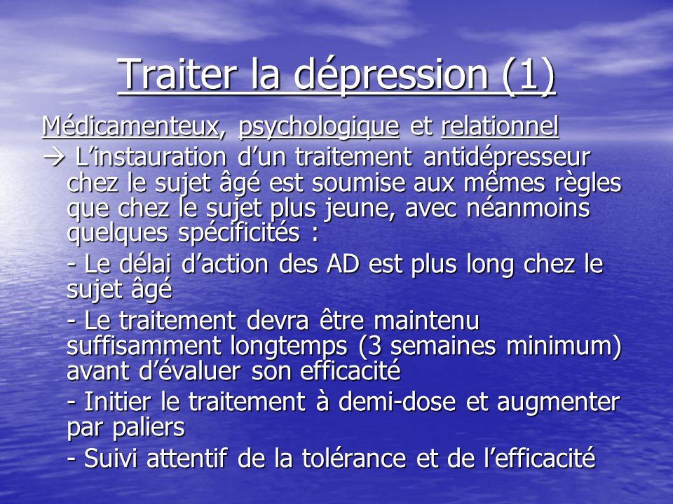 Traiter la dépression (1) Médicamenteux, psychologique et relationnel Linstauration dun traitement antidépresseur chez le sujet âgé est soumise aux mê