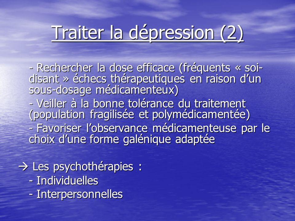 Traiter la dépression (2) - Rechercher la dose efficace (fréquents « soi- disant » échecs thérapeutiques en raison dun sous-dosage médicamenteux) - Ve