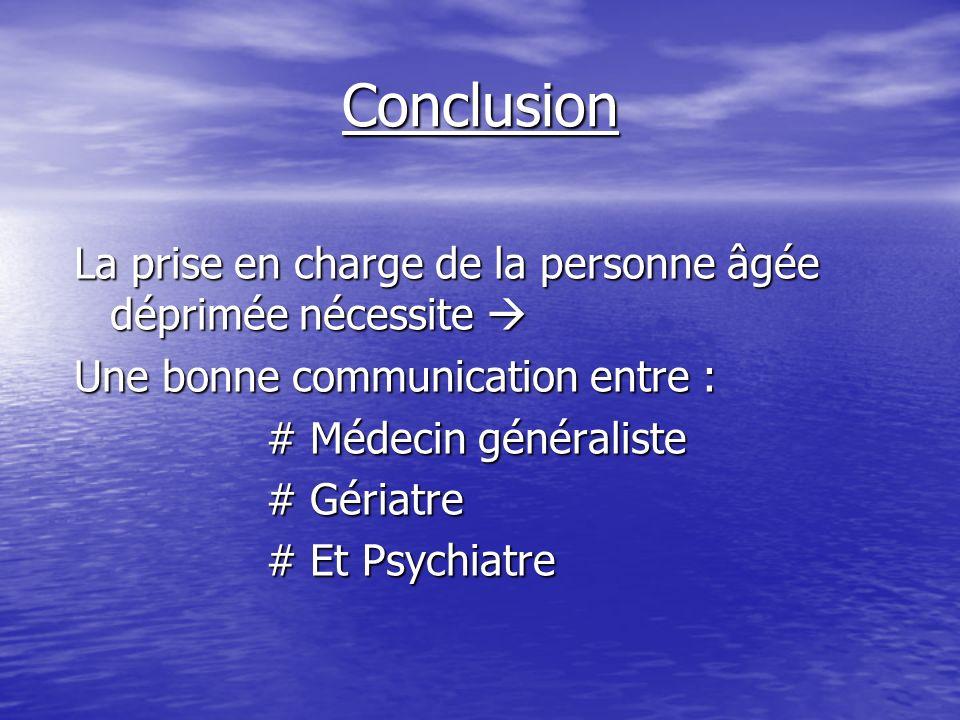 Conclusion La prise en charge de la personne âgée déprimée nécessite La prise en charge de la personne âgée déprimée nécessite Une bonne communication