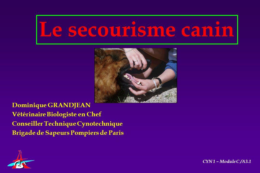 Le secourisme canin Dominique GRANDJEAN Vétérinaire Biologiste en Chef Conseiller Technique Cynotechnique Brigade de Sapeurs Pompiers de Paris CYN 1 –