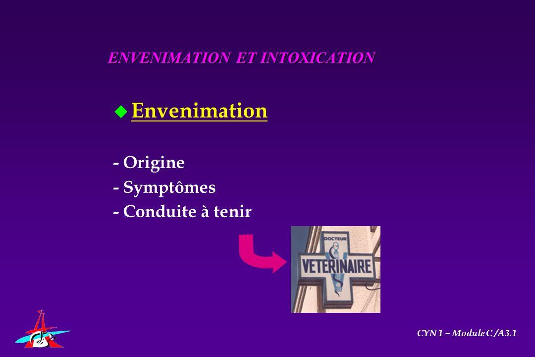 u Envenimation - Origine - Symptômes - Conduite à tenir ENVENIMATION ET INTOXICATION CYN 1 – Module C /A3.1