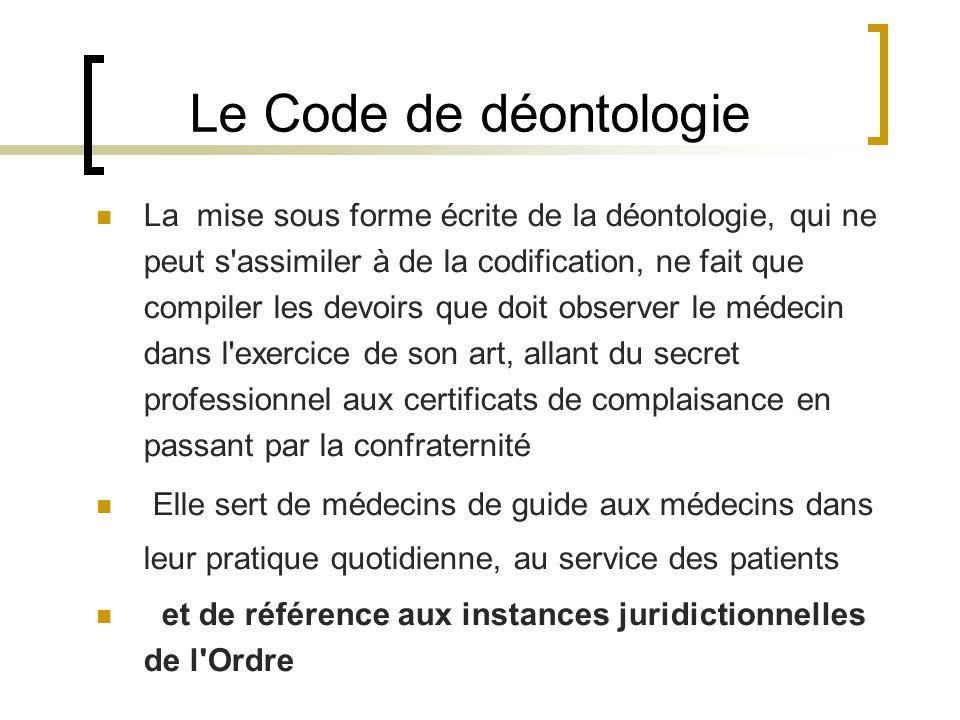 Le Code de déontologie La mise sous forme écrite de la déontologie, qui ne peut s'assimiler à de la codification, ne fait que compiler les devoirs que