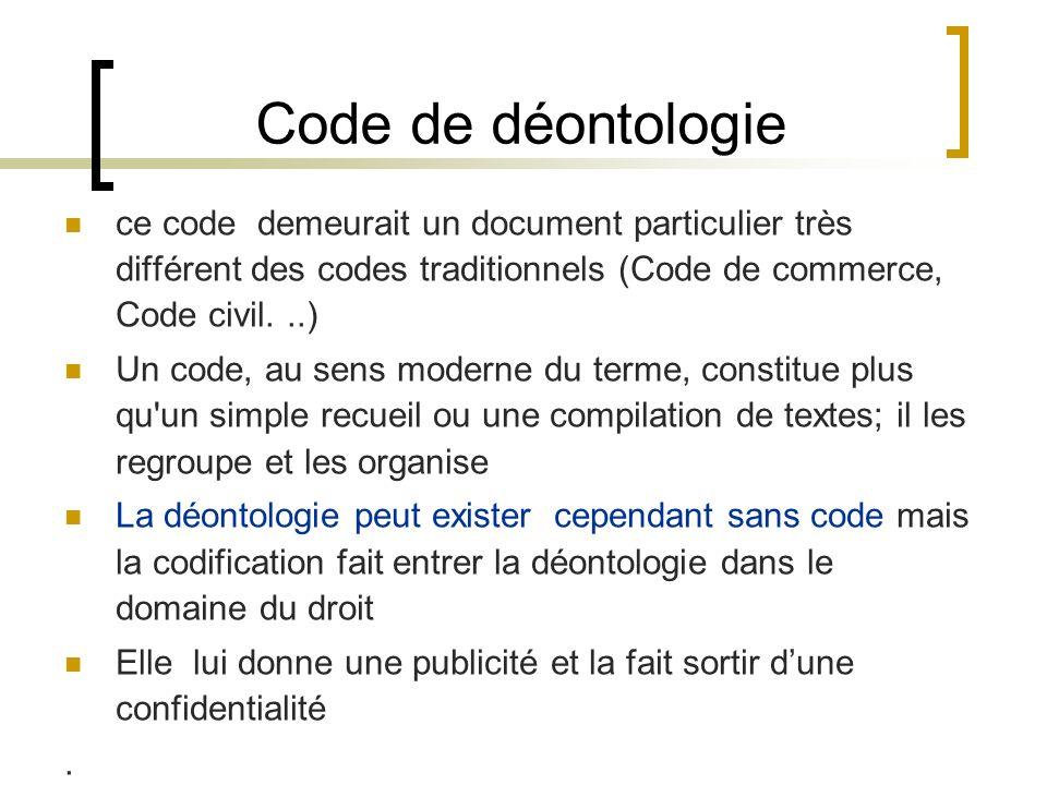 Code de déontologie ce code demeurait un document particulier très différent des codes traditionnels (Code de commerce, Code civil...) Un code, au sen