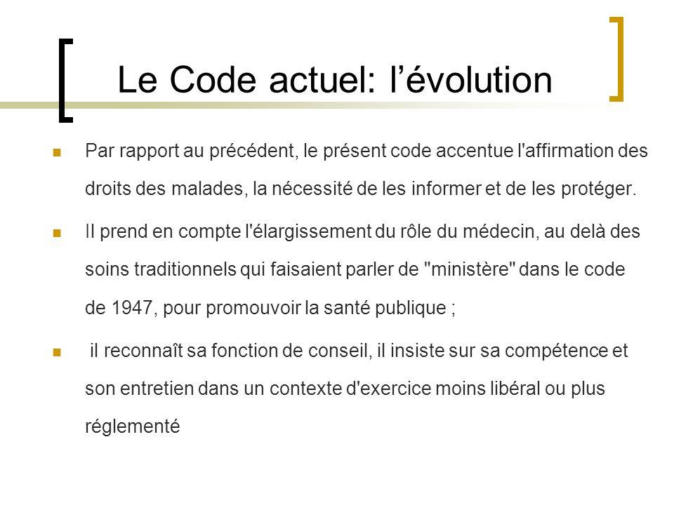 Le Code actuel: lévolution Par rapport au précédent, le présent code accentue l'affirmation des droits des malades, la nécessité de les informer et de