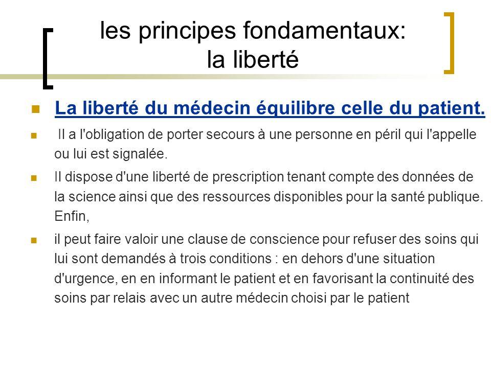 les principes fondamentaux: la liberté La liberté du médecin équilibre celle du patient. Il a l'obligation de porter secours à une personne en péril q