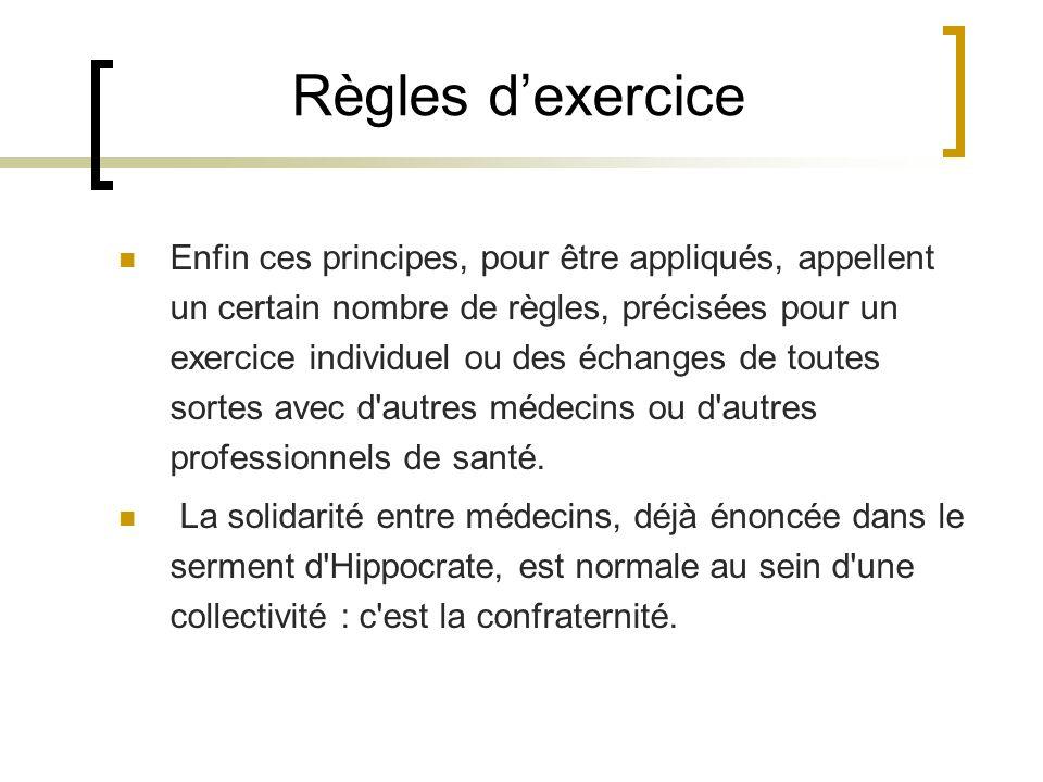 Règles dexercice Enfin ces principes, pour être appliqués, appellent un certain nombre de règles, précisées pour un exercice individuel ou des échange