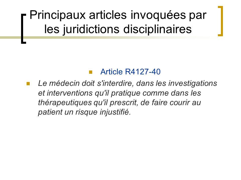 Principaux articles invoquées par les juridictions disciplinaires Article R4127-40 Le médecin doit s'interdire, dans les investigations et interventio