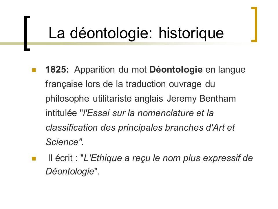 1825: Apparition du mot Déontologie en langue française lors de la traduction ouvrage du philosophe utilitariste anglais Jeremy Bentham intitulée
