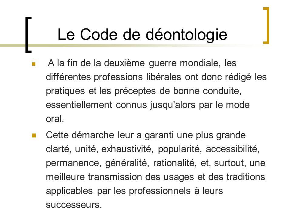 Le Code de déontologie A la fin de la deuxième guerre mondiale, les différentes professions libérales ont donc rédigé les pratiques et les préceptes d