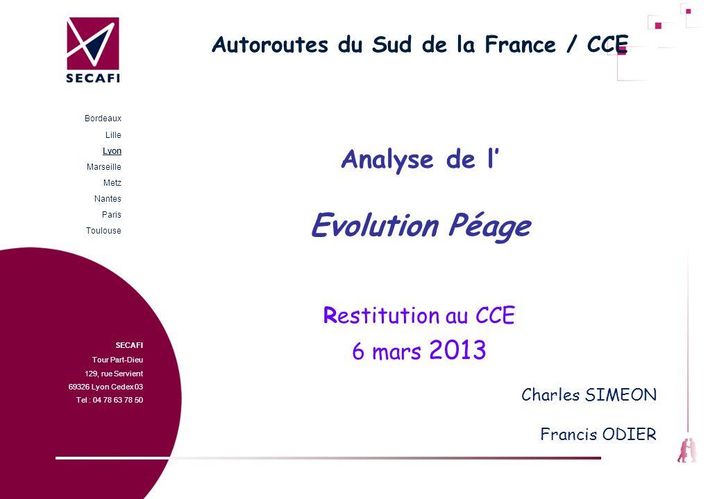 Autoroutes du Sud de la France / CCE Analyse de l Evolution Péage Restitution au CCE 6 mars 2013 SECAFI Tour Part-Dieu 129, rue Servient 69326 Lyon Ce