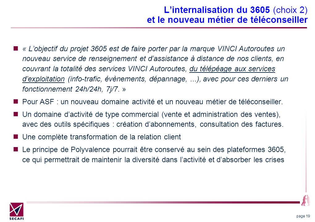 Linternalisation du 3605 (choix 2) et le nouveau métier de téléconseiller « Lobjectif du projet 3605 est de faire porter par la marque VINCI Autoroute