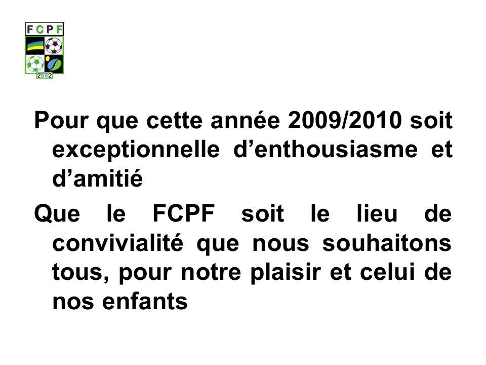 Pour que cette année 2009/2010 soit exceptionnelle denthousiasme et damitié Que le FCPF soit le lieu de convivialité que nous souhaitons tous, pour notre plaisir et celui de nos enfants