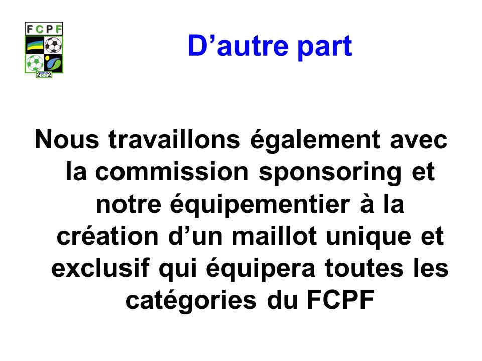 Dautre part Nous travaillons également avec la commission sponsoring et notre équipementier à la création dun maillot unique et exclusif qui équipera toutes les catégories du FCPF