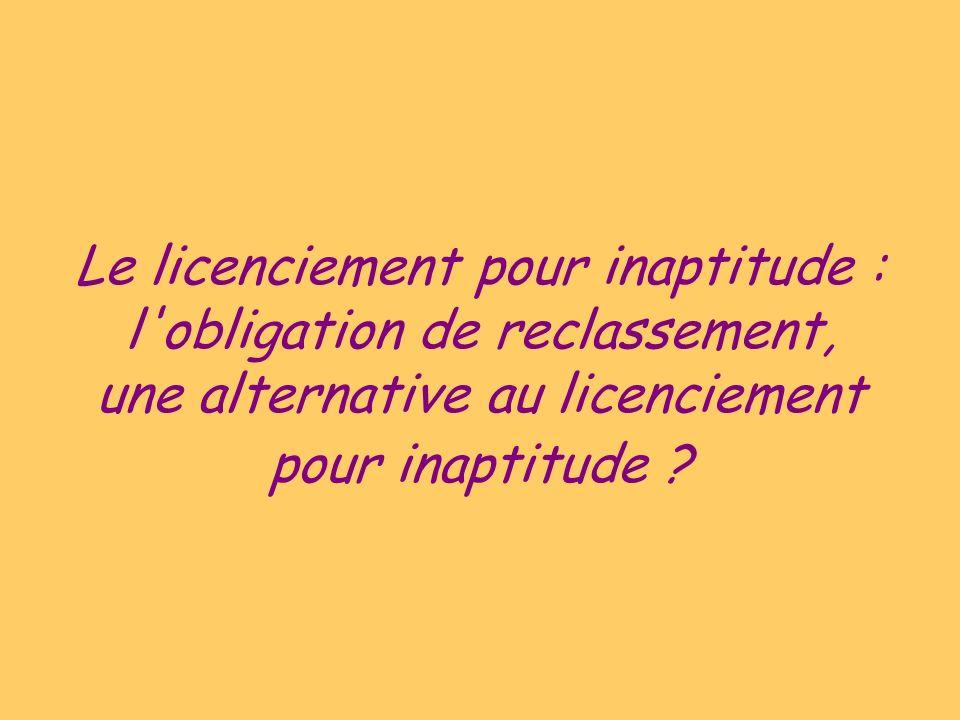 Le licenciement pour inaptitude : l obligation de reclassement, une alternative au licenciement pour inaptitude ?