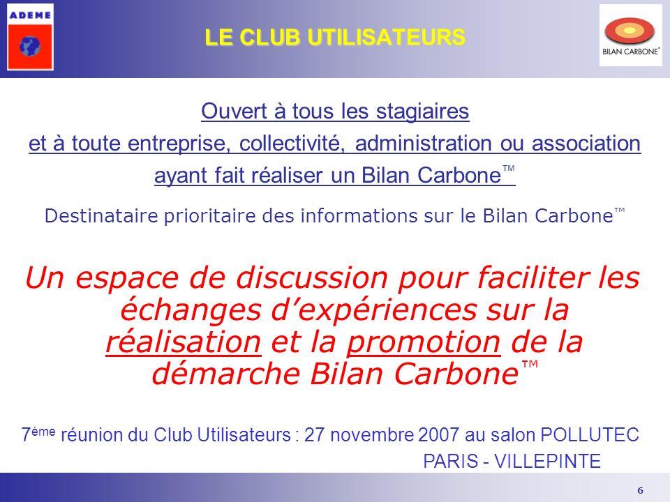 6 Un espace de discussion pour faciliter les échanges dexpériences sur la réalisation et la promotion de la démarche Bilan Carbone LE CLUB UTILISATEUR