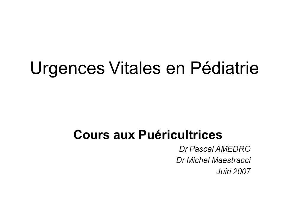 Urgences Vitales en Pédiatrie Cours aux Puéricultrices Dr Pascal AMEDRO Dr Michel Maestracci Juin 2007
