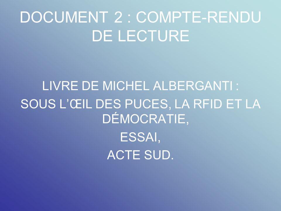 DOCUMENT 2 : COMPTE-RENDU DE LECTURE LIVRE DE MICHEL ALBERGANTI : SOUS LŒIL DES PUCES, LA RFID ET LA DÉMOCRATIE, ESSAI, ACTE SUD.