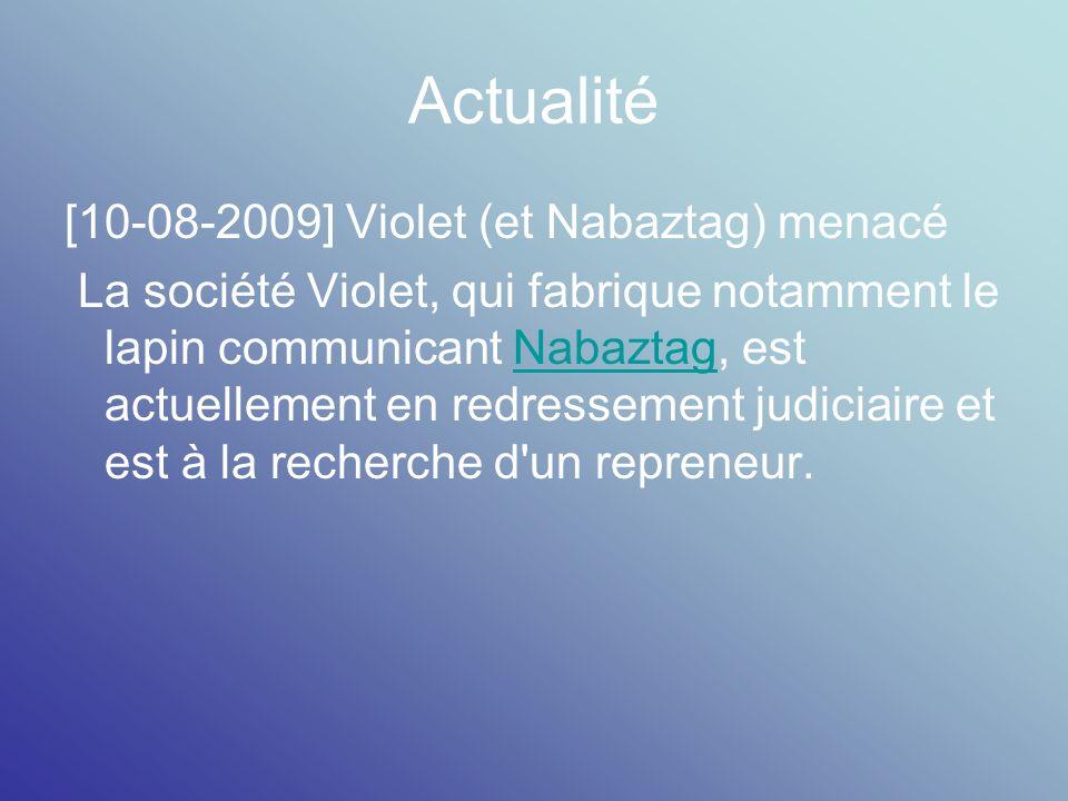 Actualité [10-08-2009] Violet (et Nabaztag) menacé La société Violet, qui fabrique notamment le lapin communicant Nabaztag, est actuellement en redres