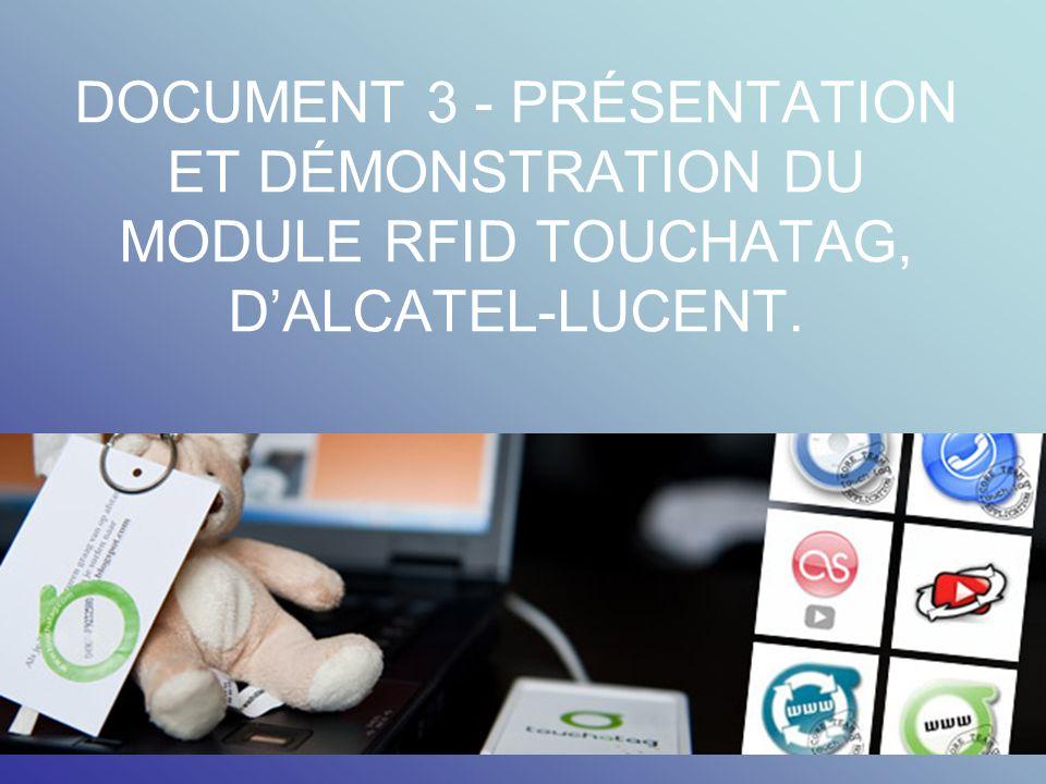 DOCUMENT 3 - PRÉSENTATION ET DÉMONSTRATION DU MODULE RFID TOUCHATAG, DALCATEL-LUCENT.