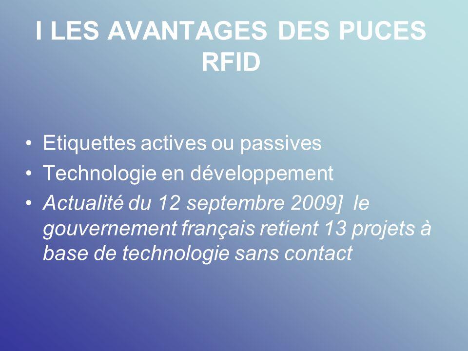 I LES AVANTAGES DES PUCES RFID Etiquettes actives ou passives Technologie en développement Actualité du 12 septembre 2009] le gouvernement français re