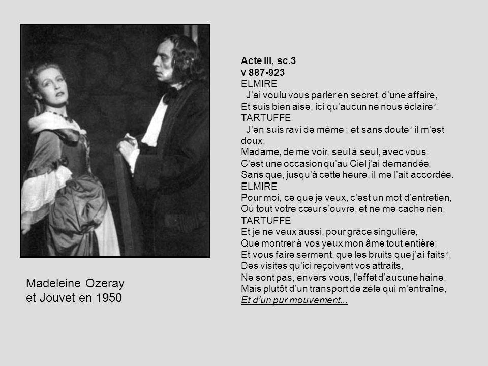 Madeleine Ozeray et Jouvet en 1950 Acte III, sc.3 v 887-923 ELMIRE Jai voulu vous parler en secret, dune affaire, Et suis bien aise, ici quaucun ne no