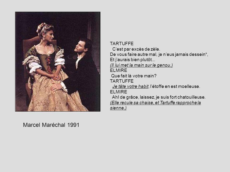 Marcel Maréchal 1991 TARTUFFE Cest par excès de zèle. De vous faire autre mal, je neus jamais dessein*, Et jaurais bien plutôt... (Il lui met la main