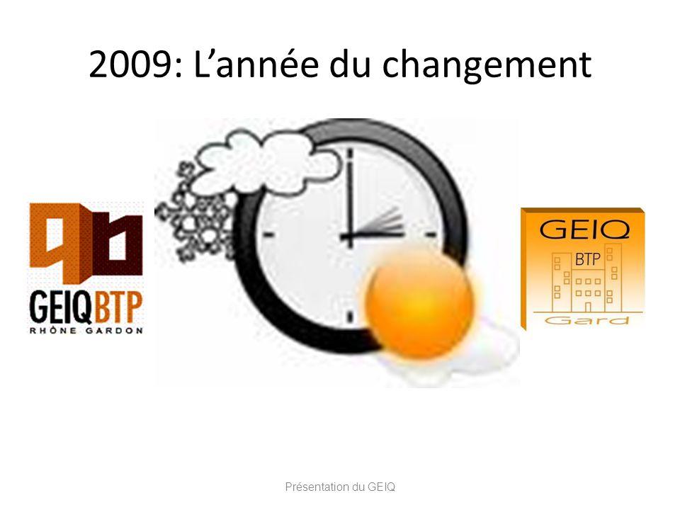 2009: Lannée du changement Présentation du GEIQ
