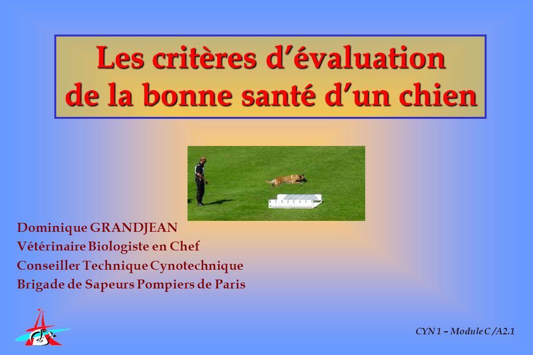 Les critères dévaluation de la bonne santé dun chien Dominique GRANDJEAN Vétérinaire Biologiste en Chef Conseiller Technique Cynotechnique Brigade de