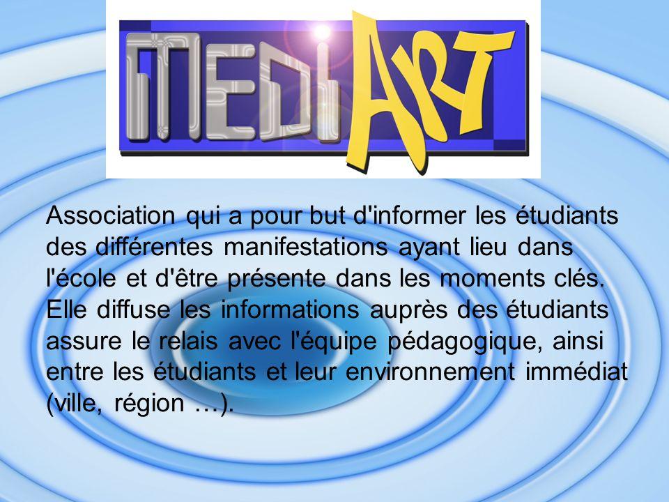 Association qui a pour but d informer les étudiants des différentes manifestations ayant lieu dans l école et d être présente dans les moments clés.