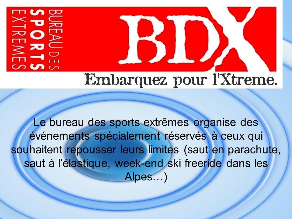 Le bureau des sports extrêmes organise des événements spécialement réservés à ceux qui souhaitent repousser leurs limites (saut en parachute, saut à lélastique, week-end ski freeride dans les Alpes…)