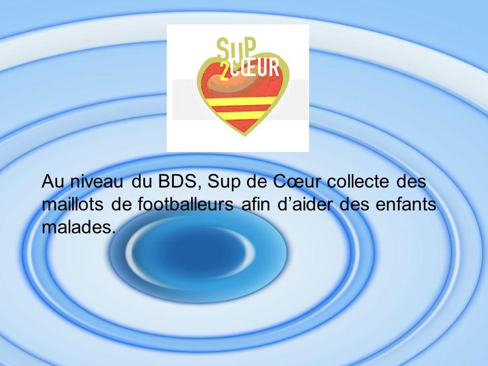 Au niveau du BDS, Sup de Cœur collecte des maillots de footballeurs afin daider des enfants malades.