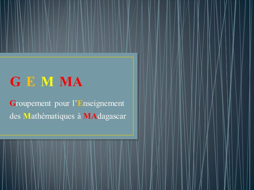 Groupement GEMMA pour lEnseignement des Mathématiquesà MAdagascar