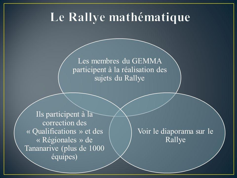 Les membres du GEMMA participent à la réalisation des sujets du Rallye Voir le diaporama sur le Rallye Ils participent à la correction des « Qualifications » et des « Régionales » de Tananarive (plus de 1000 équipes)