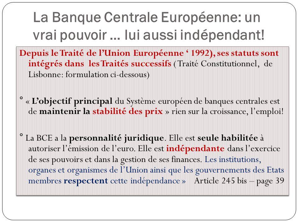 La Banque Centrale Européenne: un vrai pouvoir … lui aussi indépendant! Depuis le Traité de lUnion Européenne 1992), ses statuts sont intégrés dans le