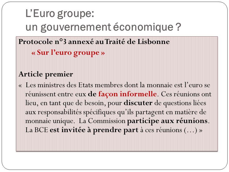 LEuro groupe: un gouvernement économique ? Protocole n°3 annexé au Traité de Lisbonne « Sur leuro groupe » Article premier « Les ministres des Etats m