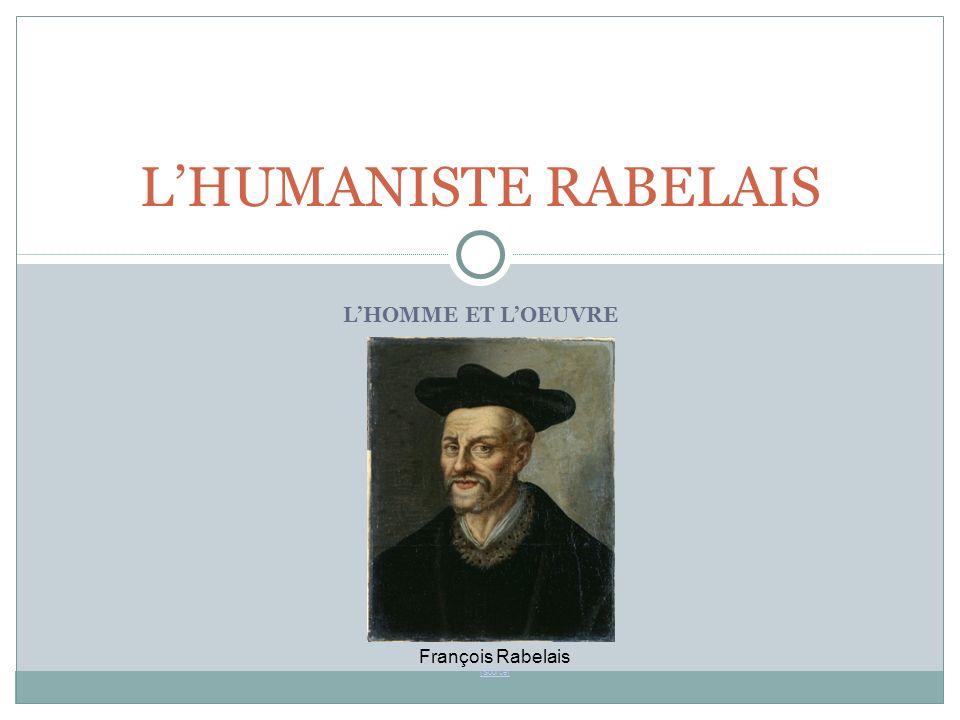 LHOMME ET LOEUVRE LHUMANISTE RABELAIS François Rabelais (Source) (Source)