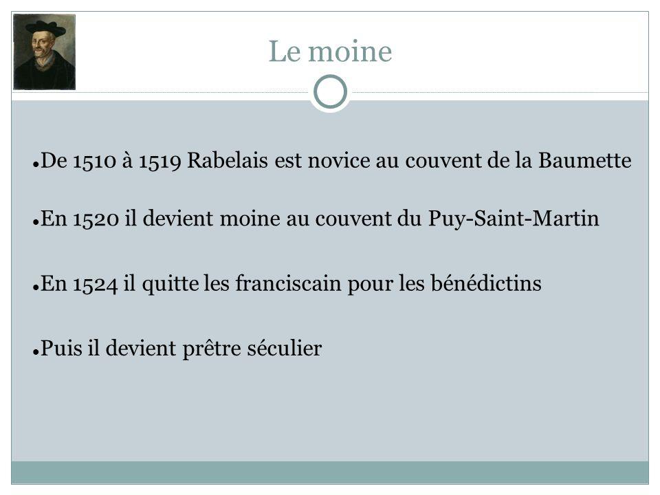 Le moine De 1510 à 1519 Rabelais est novice au couvent de la Baumette En 1520 il devient moine au couvent du Puy-Saint-Martin En 1524 il quitte les fr