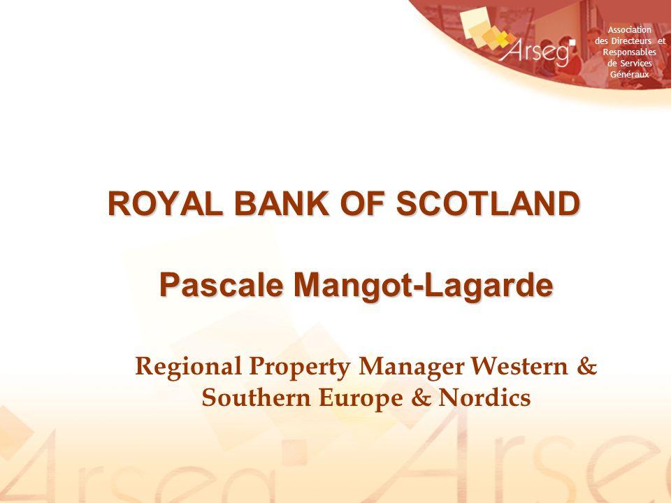 Association des Directeurs et Responsables de Services Généraux ROYAL BANK OF SCOTLAND Pascale Mangot-Lagarde Regional Property Manager Western & Southern Europe & Nordics