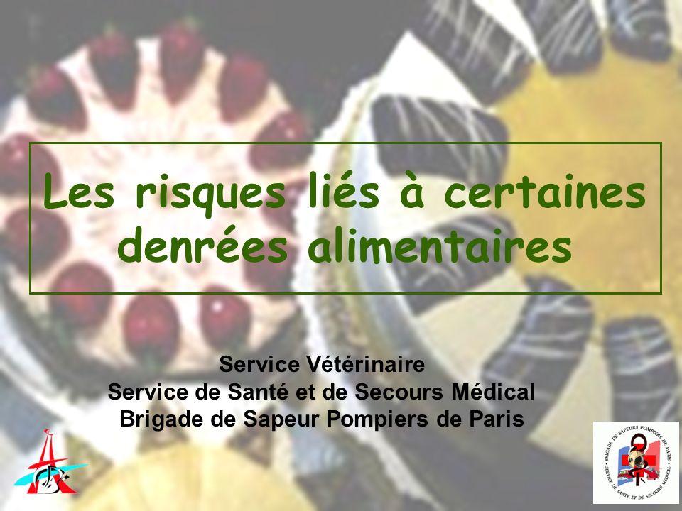 Les risques liés à certaines denrées alimentaires Service Vétérinaire Service de Santé et de Secours Médical Brigade de Sapeur Pompiers de Paris