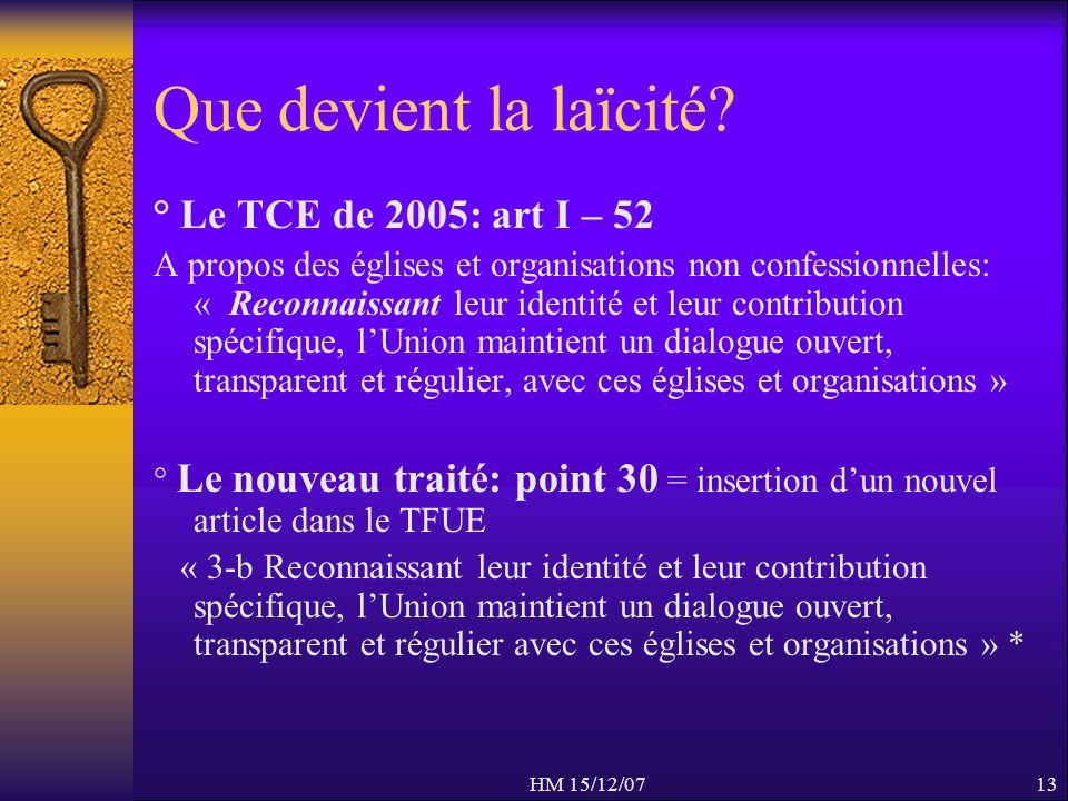 HM 15/12/0713 Que devient la laïcité? ° Le TCE de 2005: art I – 52 A propos des églises et organisations non confessionnelles: « Reconnaissant leur id