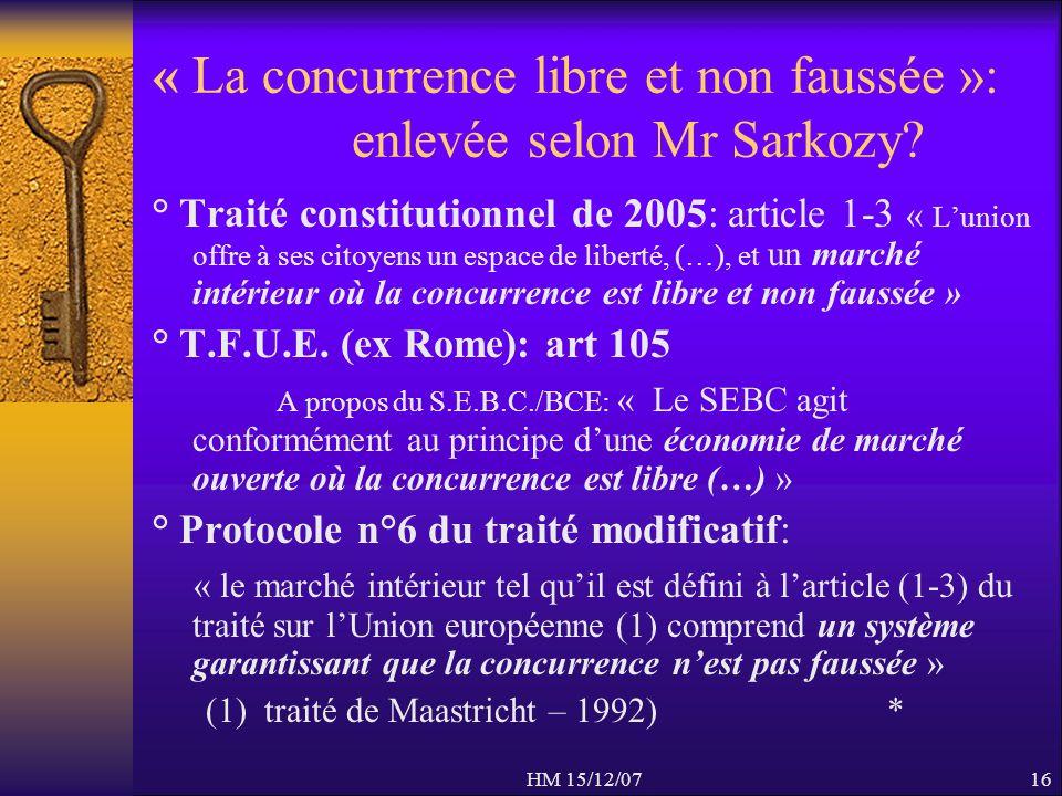 HM 15/12/0716 « La concurrence libre et non faussée »: enlevée selon Mr Sarkozy? ° Traité constitutionnel de 2005: article 1-3 « Lunion offre à ses ci