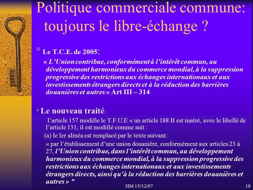 HM 15/12/0718 Politique commerciale commune: toujours le libre-échange ? ° Le T.C.E. de 2005 : « LUnion contribue, conformément à lintérêt commun, au