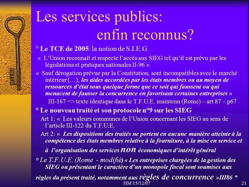 HM 15/12/0721 Les services publics: enfin reconnus? ° Le TCE de 2005: la notion de S.I.E.G. « LUnion reconnaît et respecte laccès aux SIEG tel quil es