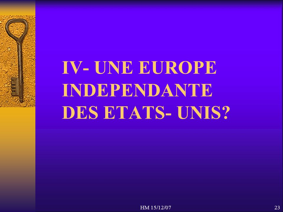 HM 15/12/0723 IV- UNE EUROPE INDEPENDANTE DES ETATS- UNIS?