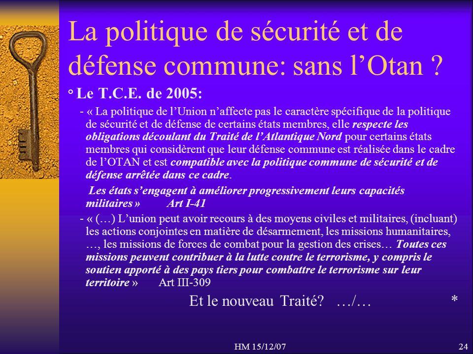 HM 15/12/0724 La politique de sécurité et de défense commune: sans lOtan ? ° Le T.C.E. de 2005: - « La politique de lUnion naffecte pas le caractère s