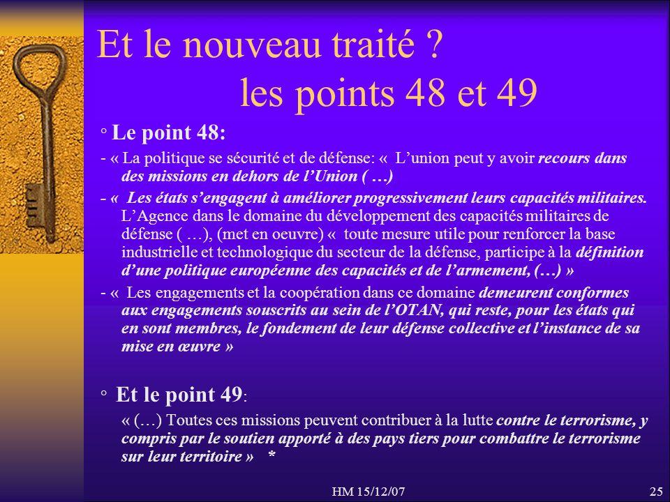 HM 15/12/0725 Et le nouveau traité ? les points 48 et 49 ° Le point 48: - « La politique se sécurité et de défense: « Lunion peut y avoir recours dans